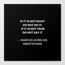 Stoic Wisdom Quotes - Marcus Aurelius Meditations - If it is not right do not do it Canvas Print