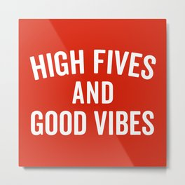 High Fives & Good Vibes Quote Metal Print