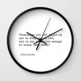 """Sometimes you put walls up not to keep people out, but to see who cares enough to break them down."" Wall Clock"