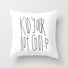 Your Not Cool Kid :P Throw Pillow
