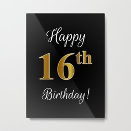 """Elegant """"Happy 16th Birthday!"""" With Faux/Imitation Gold-Inspired Color Pattern Number (on Black) Metal Print"""