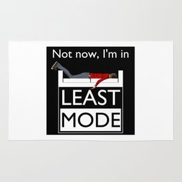 Not now, I'm in Least Mode Rug