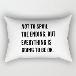 NOT TO SPOIL THE ENDING, BUT EVERYTHING IS GOING TO BE OK Rectangular Pillow