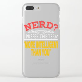 """""""Nerd? I Prefer The Term More Intelligent Than You Think"""" tee design. Makes a nice tee this holiday! Clear iPhone Case"""