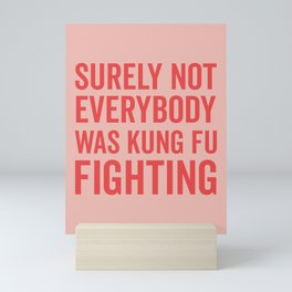 Surely Not Everybody Was Kung Fu Fighting, Quote Mini Art Print