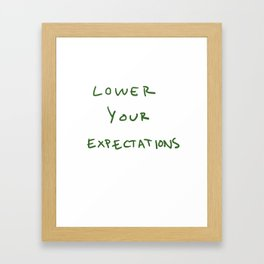 Lower your expectations Framed Art Print