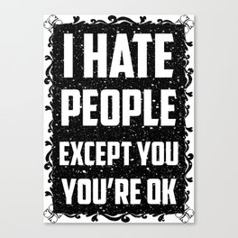 I hate people except you, you're ok Canvas Print