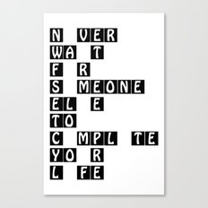 Never wait for someone else to complete your life Canvas Print