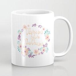 Uteruses before Duderuses Coffee Mug
