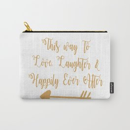 Love Laughter And Happily Ever After Carry-All Pouch