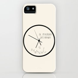 Eh, I'm Already Late iPhone Case