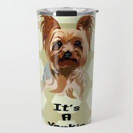 It's A Yorkie Travel Mug
