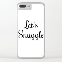 Let's Snuggle In Type Clear iPhone Case