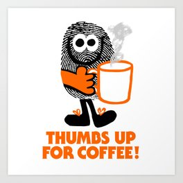 Thumbs Up For Coffee! Art Print