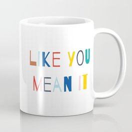Smile Like You Mean It Coffee Mug