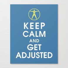 Keep Calm and Get Adjusted (chiropractor) Canvas Print
