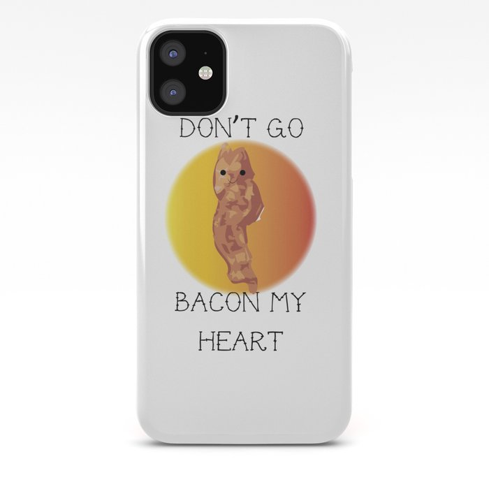 Don t Go Bacon My Heart iphone case