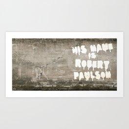 HIS NAME IS ROBERT PAULSON. Art Print