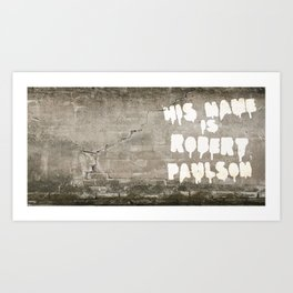 HIS NAME IS ROBERT PAULSON. Art Print