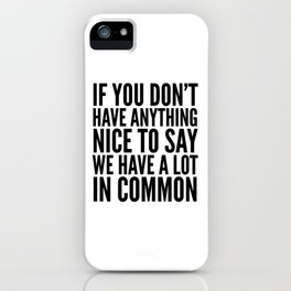 If You Don't Have Anything Nice To Say We Have A Lot In Common iPhone Case