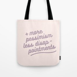 more pessimism, less disappointments Tote Bag