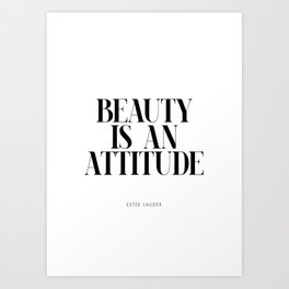Beauty is an attitude – Quote Art Print