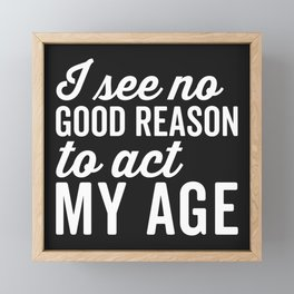 Reason Act My Age Funny Quote Framed Mini Art Print