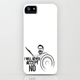 "I will never accept ""NO"" iPhone Case"