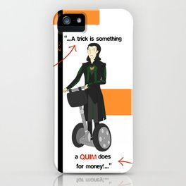 A trick is something a QUIM does for money! iPhone Case