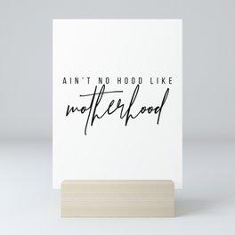 Ain't No Hood Like Motherhood Mini Art Print