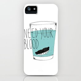 need your blood iPhone Case