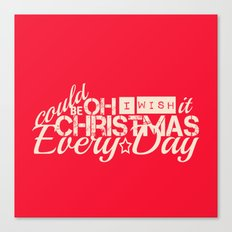 Oh I wish it could be Christmas everyday Canvas Print