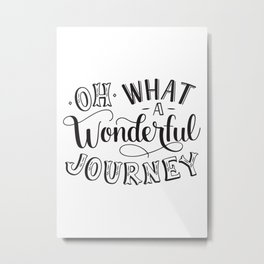 Oh What a Wonderful Journey Metal Print