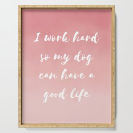 """I work hard so my dog can have a good life"" Watercolor in pink Serving Tray"
