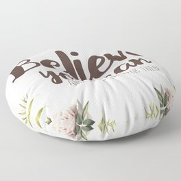 Believe you can and you're halfway there Inspirational Quote Floor Pillow