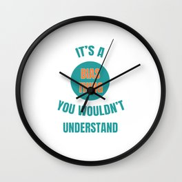 Famous & Fabulous Bias Tshirt Design It s a bias thing Wall Clock