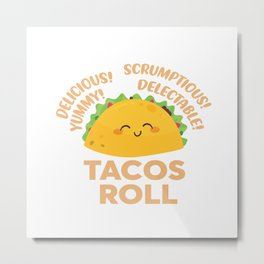 Funny Tacos Roll Delicious Metal Print
