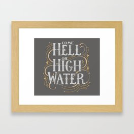 Come Hell or High Water Framed Art Print
