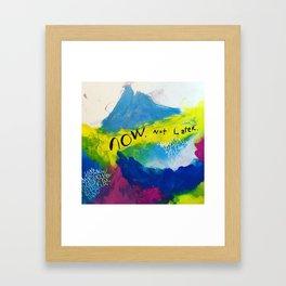 Now. Not later. Framed Art Print