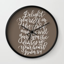 PSALM 37.4 - DELIGHT YOURSELF IN THE LORD Wall Clock
