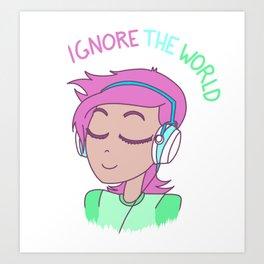 """Ignore the world."" Art Print"