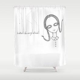 Be Afraid Shower Curtain