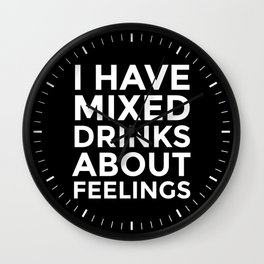 I HAVE MIXED DRINKS ABOUT FEELINGS (Black & White) Wall Clock