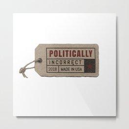 politically incorrect Metal Print