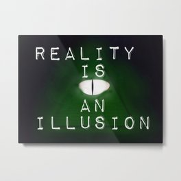 Reality is an illusion (Illuminati) Metal Print