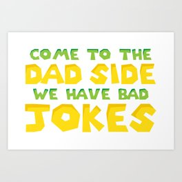 Come to the dad side. We have bad jokes. Art Print