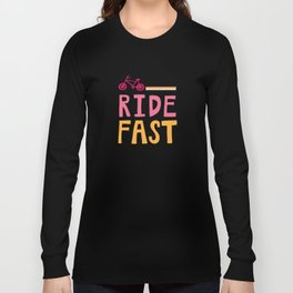 Ride. FAST. Long Sleeve T-shirt