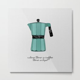 Where There is Coffee, There Is Hope Metal Print