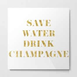Save Water Drink Champagne Gold Metal Print