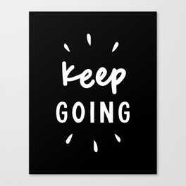 Keep Going black and white typography inspirational motivational home wall bedroom decor Canvas Print